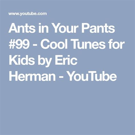 ants in your 99 cool tunes for by eric herman 26 best kid songs images on children songs