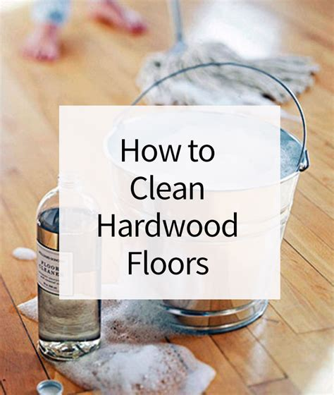 how to get hardwood floors clean how to clean hardwood floors