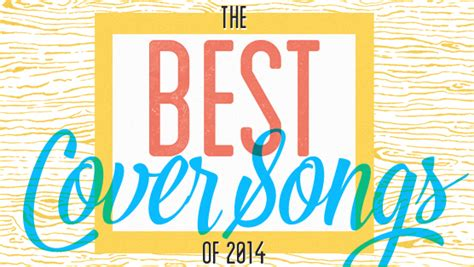 the best song 2014 the 20 best cover songs of 2014 lists cover