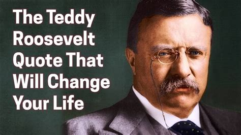 teddy roosevelt quotes the teddy roosevelt quote that will change your