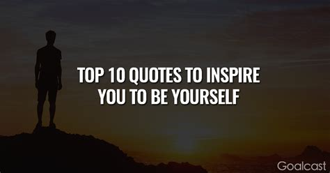 10 Great Blogs To Inspire You the top 10 quotes to inspire you to be yourself goalcast