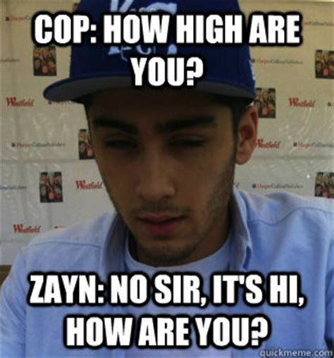 How High Are You Meme - cop how high are you zayn no sir it s hi how are you
