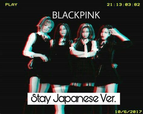 blackpink japan ver stay japanese ver blackpink amino