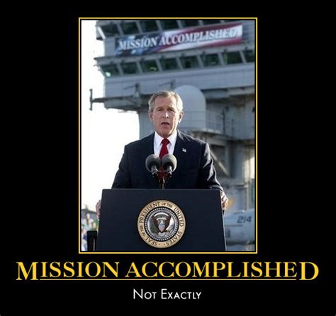 Mission Accomplished 1 today is the seventh anniversary of the war in iraq wackbag