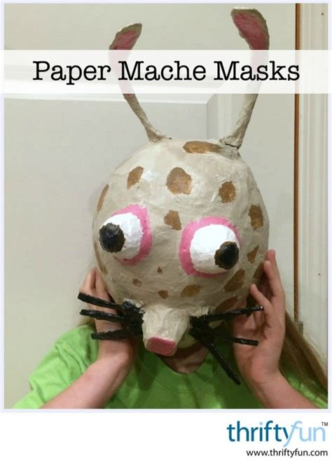 How To Make A Mask Using Paper - paper mache masks thriftyfun