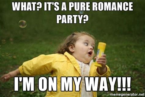 Pure Romance Meme - what it s a pure romance party i m on my way little
