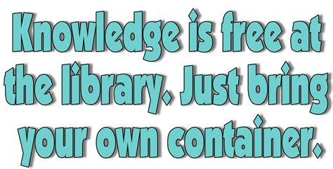 printable library quotes knowledge is free at the library just bring your own