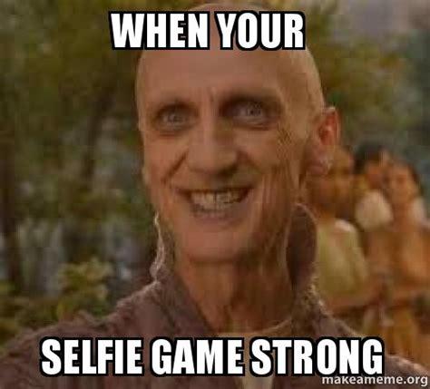 selfie game strong   meme