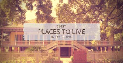 places to live in 7 best places to live in louisiana 2017 edition