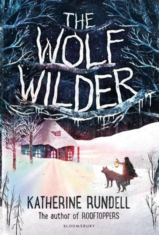 the wolves of winter a novel books the wolf wilder by katherine rundell reviews discussion