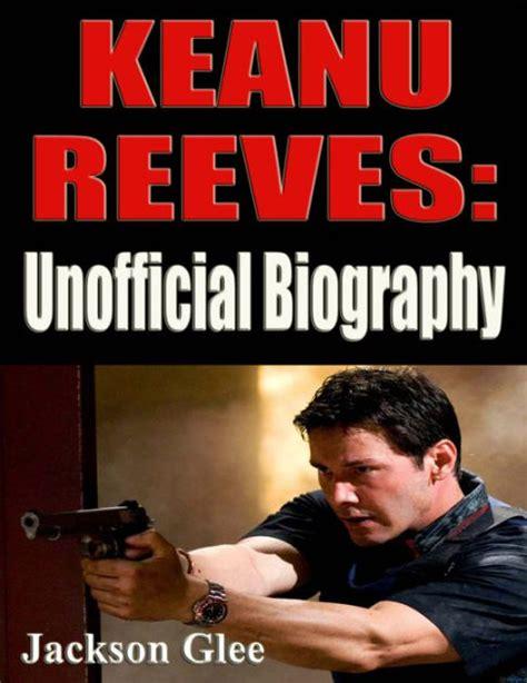 keanu reeves life biography keanu reeves unofficial biography by jackson glee nook