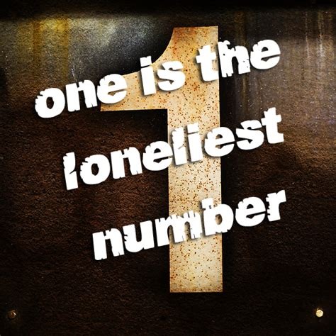 three one is the loneliest number quot one is the loneliest number quot