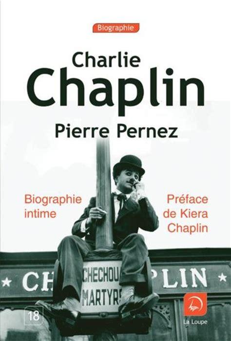 biography charlie chaplin en français livre charlie chaplin biographie intime pierre pernez