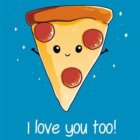 imagenes de i love you too i love pizza funny cute nerdy shirts teeturtle