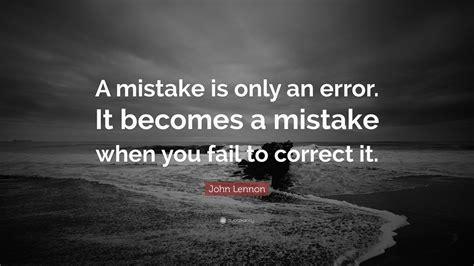 john lennon quote  mistake    error    mistake   fail  correct