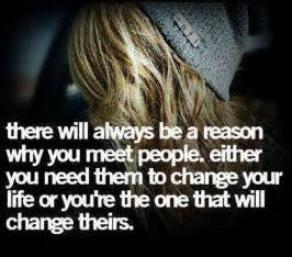 Always be a reason why you meet people either you need them to change