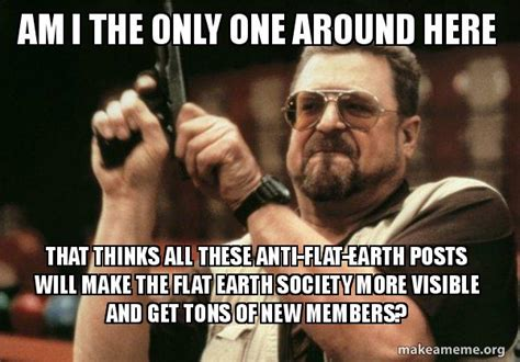 Am I The Only One Around Here Meme Generator - am i the only one around here that thinks all these anti