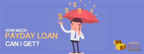 how much loan can i get how much payday loan can i get payday box uk