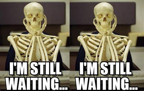 waiting meme skeleton image memes  relatablycom