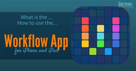 iphone workflow app the workflow app build efficiency into your iphone