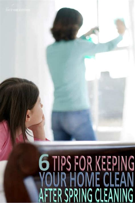 tips on how to keep your house clean todays work at home mom 6 tips for keeping your home clean after spring cleaning