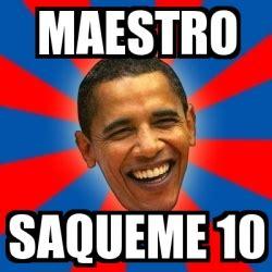 Maestro Meme - meme obama maestro saqueme 10 1845420