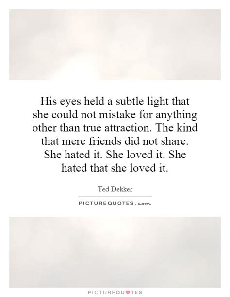 Denies Anything Other Than Friendship by His Held A Subtle Light That She Could Not Mistake