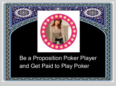 Paid To Play be a proposition player and get paid to play