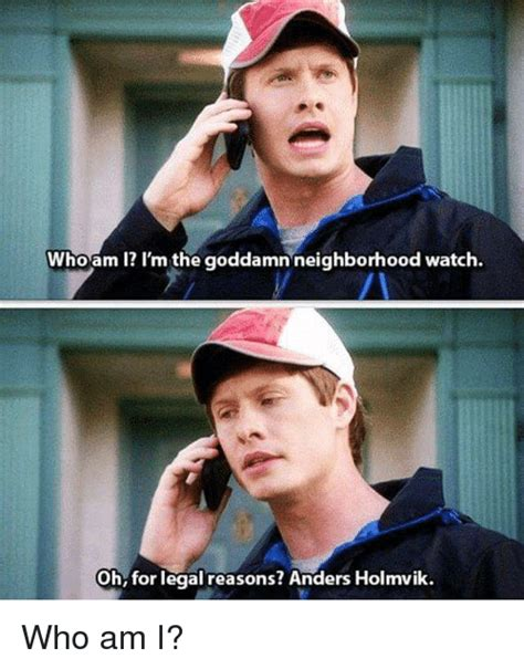 Funny Who Am I Memes - who am i i m the goddamn neighborhood watch oh for legal