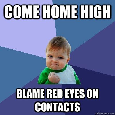 High Kid Meme - come home high blame red eyes on contacts success kid