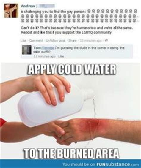 Water For That Burn Meme - 1000 images about apply cold water to burned area on