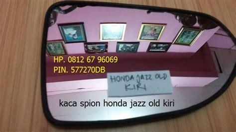 Kaca Spion Mobil Honda Jazz Rs jual harga kaca spion mobil honda jazz kiri pinassotte