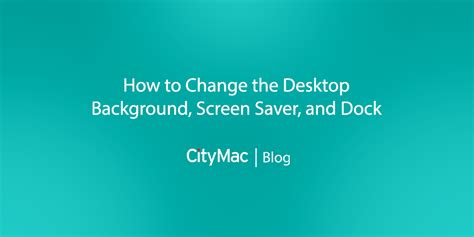 change my background how to change desktop background screen saver and dock