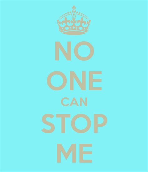Stop Me by No One Can Stop Me Quotes Quotesgram