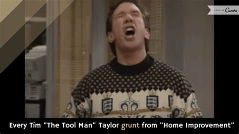 every tim quot the tool quot grunt from quot home