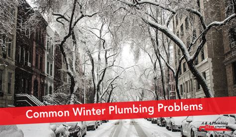 Winter Plumbing by Common Winter Plumbing Problems A A Plumbing