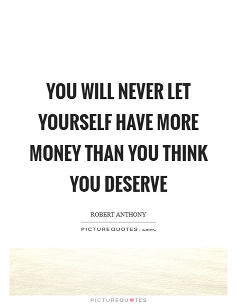 Has More Money Than You by Robert Anthony Quotes Sayings 51 Quotations