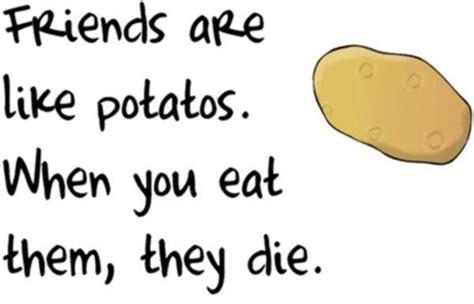 Potato Quotes by Best Friend Quotes Potato Quotesgram