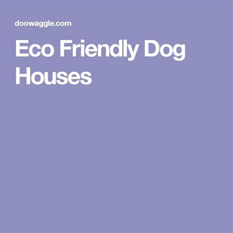 eco friendly dog house 3752 best images about luxury dog houses doowaggle dog houses on pinterest see