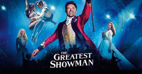 the greatest showman the greatest showman sini kaki