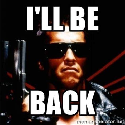 Will Meme - i ll be back arnold schwarzenegger i will be back meme