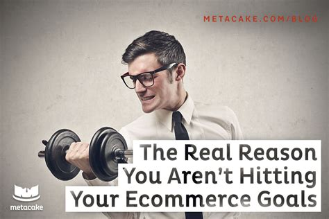the real reason you aren t hitting your ecommerce goals metacake a customer focused design