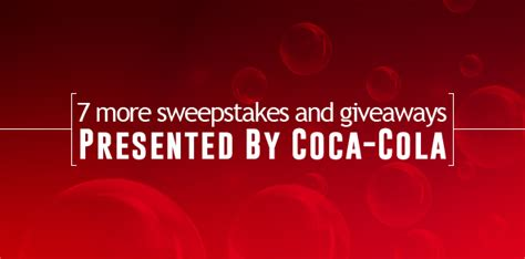 Coca Cola Sweepstakes - 7 more sweepstakes and giveaways presented by coca cola