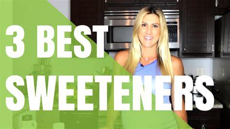 best sweeteners 3 best sweeteners for living lean live lean tv