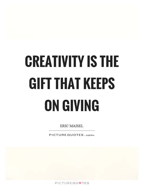 The Other Gift That Keeps On Giving A Guilty Conscience by Creativity Is The Gift That Keeps On Giving Picture Quotes