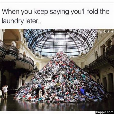 Folding Laundry Meme - when you keep saying you ll fold laundry later