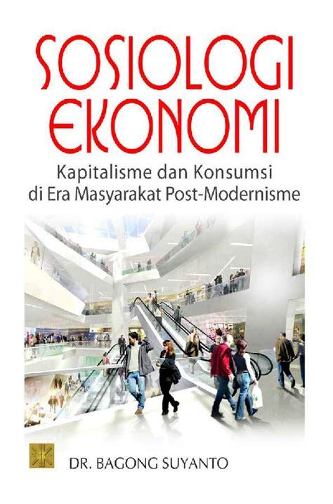 Buku Sosiologi Ekonomi Bagong Suyanto Vn jual buku sosiologi ekonomi kapitalisme dan konsumsi di