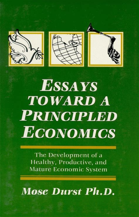 Toward The Next Economics And Other Essays by Essays Toward A Principled Economics Mose Durst Toc