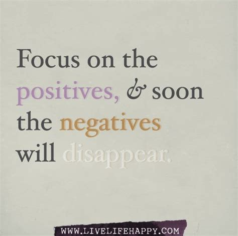 Focus on the positives, and soon the negatives will ...