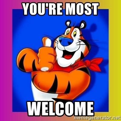 You Are Welcome Meme - you re most welcome tony the tiger meme generator